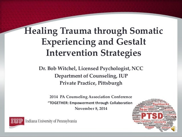 Healing Trauma through Somatic Experiencing and Gestalt Intervention Strategies  Dr. Bob Witchel, Licensed Psychologist, N...