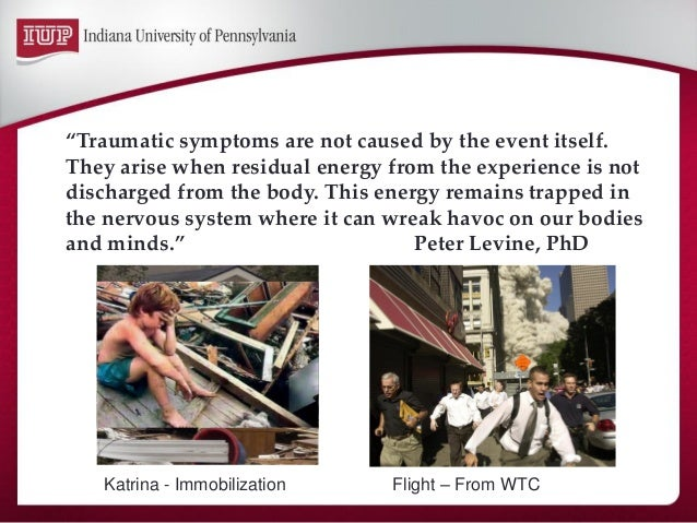 The brain of the traumatized person continues to respond as if the person is still in the life threatening event.  Somatic...