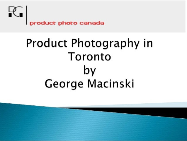 CONTACT DETAILS: Photography by George George Macinski Phone: 905. 781.1941 george@photographybygeorge.ca george@productph...