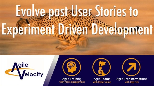 Evolve past User Stories to Experiment Driven Development