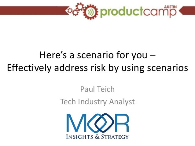 Here's a scenario for you –Effectively address risk by using scenarios                  Paul Teich            Tech Industr...