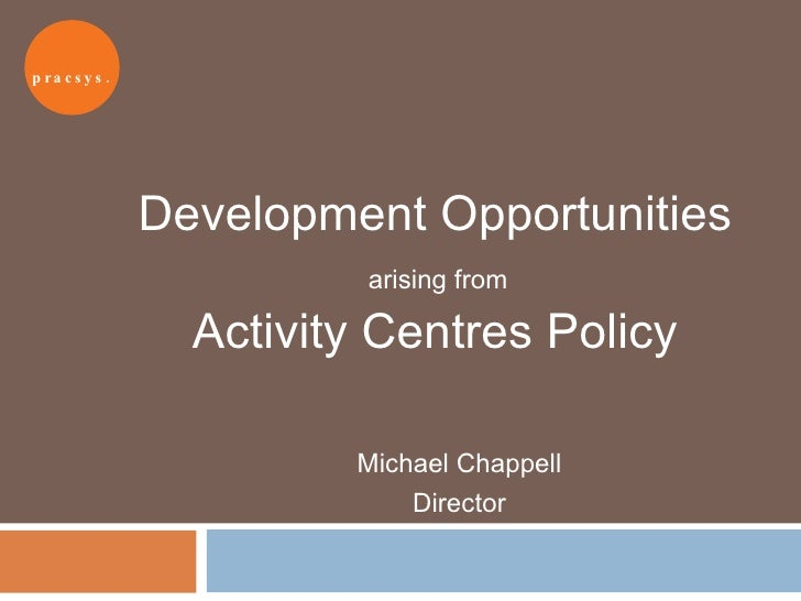 Development Opportunities   arising from  Activity Centres Policy Michael Chappell Director