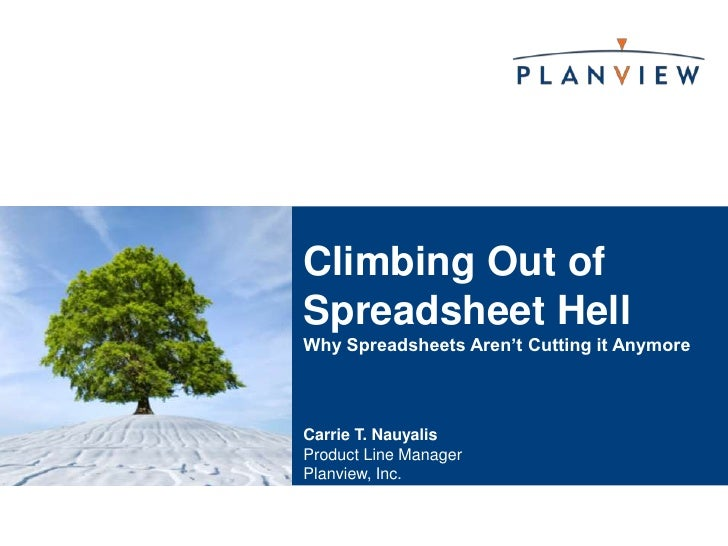 Carrie T. Nauyalis<br />Product Line Manager<br />Planview, Inc.<br />Climbing Out of Spreadsheet HellWhy Spreadsheets Are...