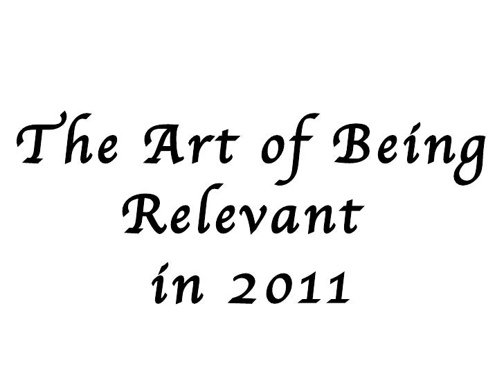 The Art of Being Relevant  in 2011
