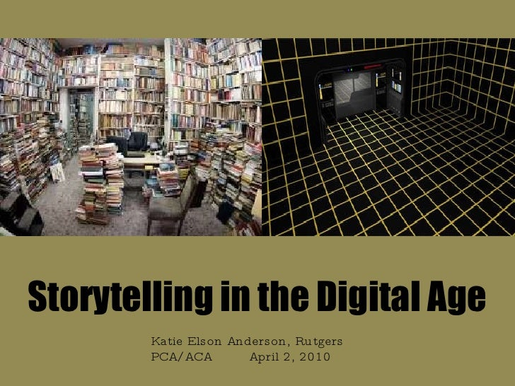 Storytelling in the Digital Age Katie Elson Anderson, Rutgers PCA/ACA  April 2, 2010
