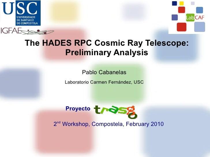 The HADES RPC Cosmic Ray Telescope:         Preliminary Analysis                  Pablo Cabanelas          Laboratorio Car...