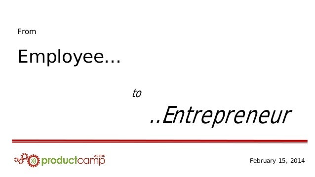 From Employee… to …Entrepreneur February 15, 2014