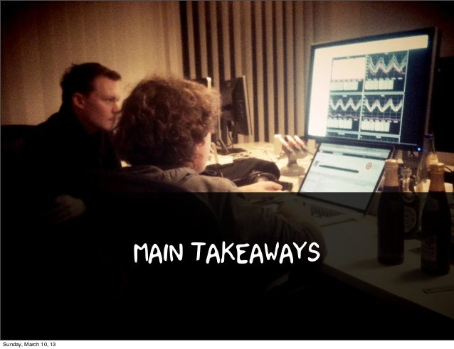 main takeawaysSunday, March 10, 13