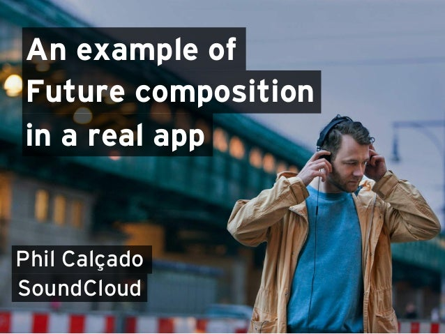 An example of in a real app Future composition Phil Calçado SoundCloud
