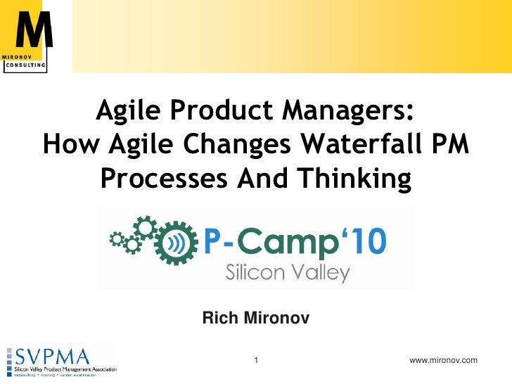 Agile Product Managers: How Agile Changes Waterfall PM Processes And Thinking<br />Rich Mironov<br />