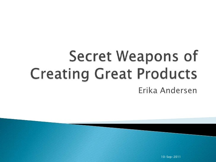 Secret Weapons of Creating Great Products<br />Erika Andersen<br />10-Sep-2011<br />