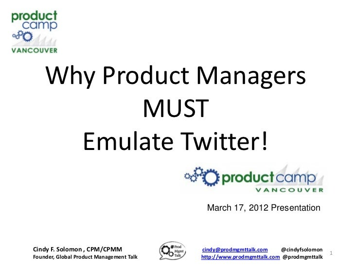Why Product Managers           MUST      Emulate Twitter!                                            March 17, 2012 Presen...