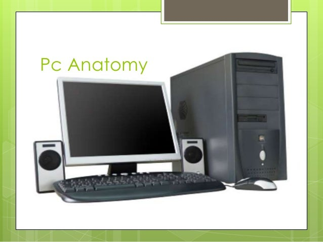 Anatomy of a pc