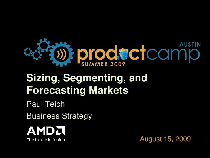 Sizing, Segmenting, and Forecasting Markets <br />Paul Teich<br />Business Strategy<br />
