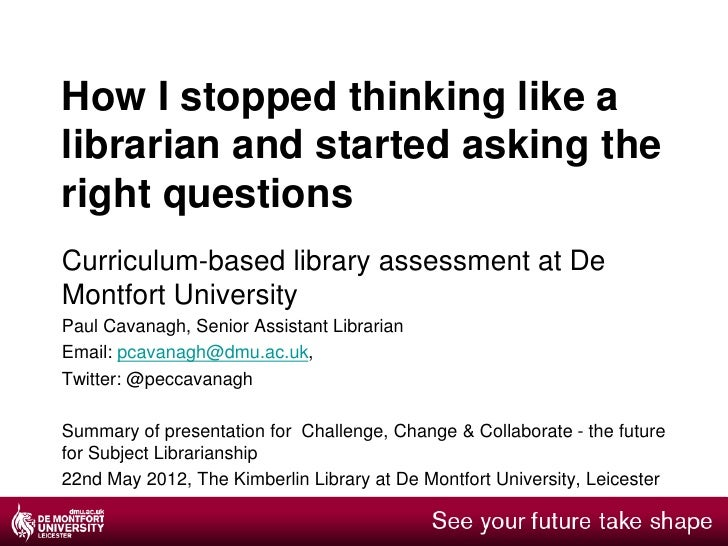 How I stopped thinking like alibrarian and started asking theright questionsCurriculum-based library assessment at DeMontf...