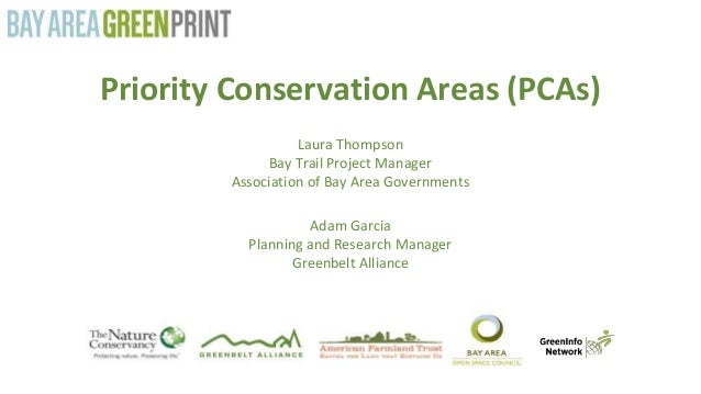 Priority Conservation Areas (PCAs) Laura Thompson Bay Trail Project Manager Association of Bay Area Governments Adam Garci...
