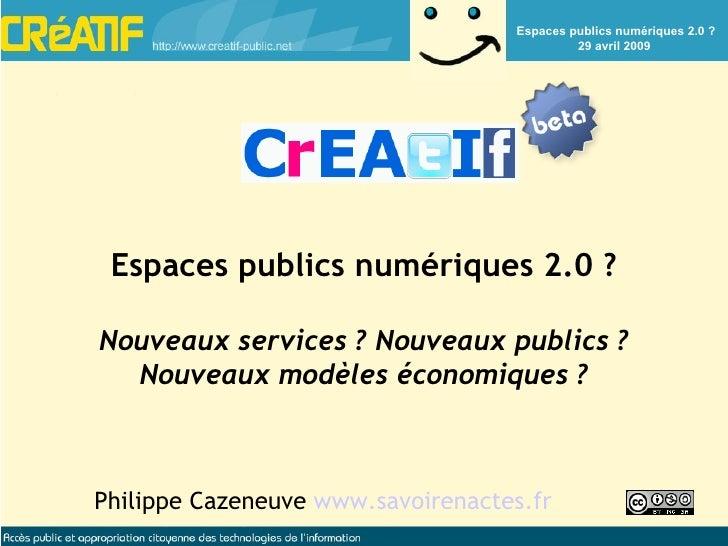Philippe Cazeneuve  www.savoirenactes.fr Espaces publics numériques 2.0 ? Nouveaux services ? Nouveaux publics ? Nouveaux ...