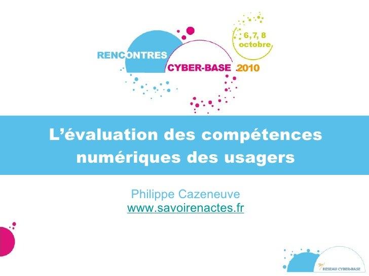 L'évaluation des compétences numériques des usagers <ul><li>Philippe Cazeneuve www.savoirenactes.fr </li></ul>