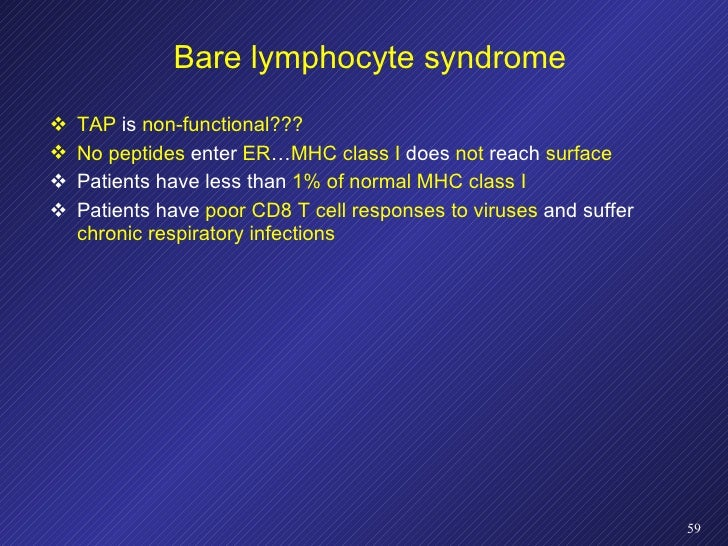 Bare lymphocyte syndrome <ul><li>TAP  is  non-functional???  </li></ul><ul><li>No peptides  enter  ER … MHC   class I  doe...