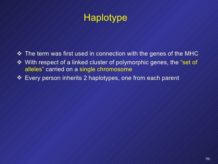 Haplotype <ul><li>The term was first used in connection with the genes of the MHC </li></ul><ul><li>With respect of a link...