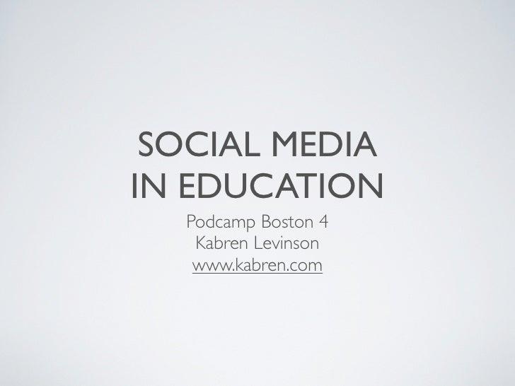 SOCIAL MEDIA IN EDUCATION   Podcamp Boston 4    Kabren Levinson    www.kabren.com