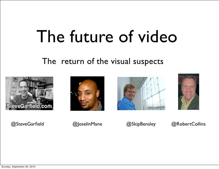 The future of video                              The return of the visual suspects            @SteveGarfield               ...