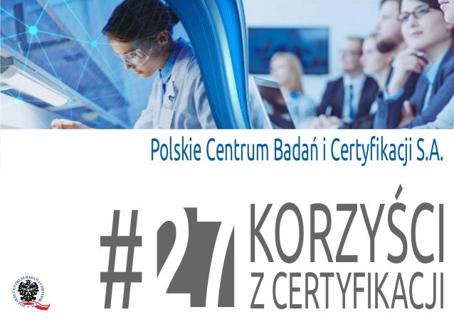 KORZYŚCI ZCERTYFIKACJI7# PolskieCentrumBadańiCertyfikacjiS.A.