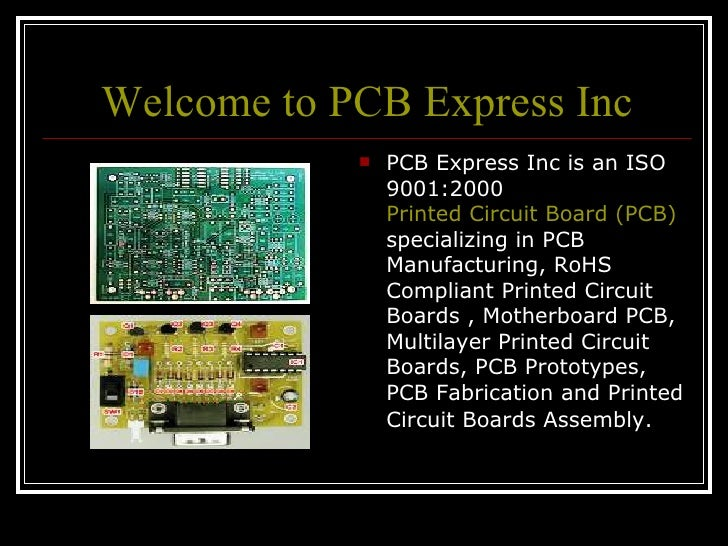 Welcome to PCB Express Inc <ul><li>PCB Express Inc is an ISO 9001:2000  Printed Circuit Board (PCB) Manufacturer in Illino...