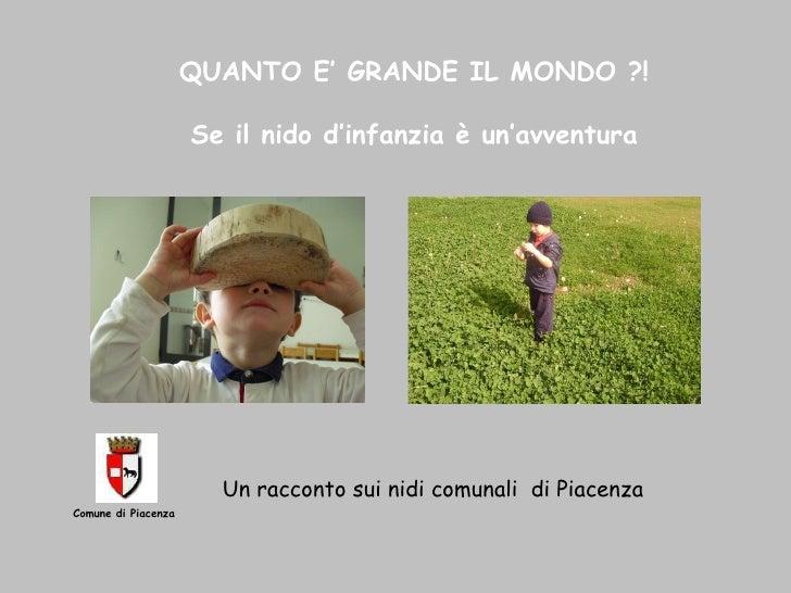 QUANTO   E' GRANDE IL MONDO ?! Se il nido d'infanzia è un'avventura Un racconto sui nidi comunali  di Piacenza  Comune di ...