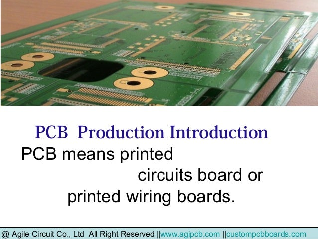 PCB Production Introduction PCB means printed circuits board or printed wiring boards. @ Agile Circuit Co., Ltd All Right ...