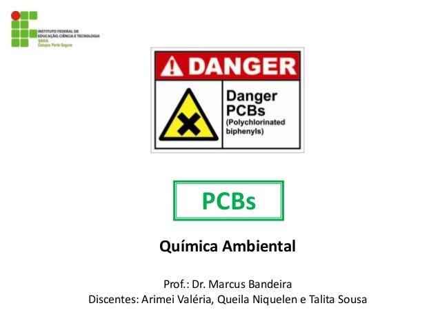 PCBs Química Ambiental Prof.: Dr. Marcus Bandeira Discentes: Arimei Valéria, Queila Niquelen e Talita Sousa