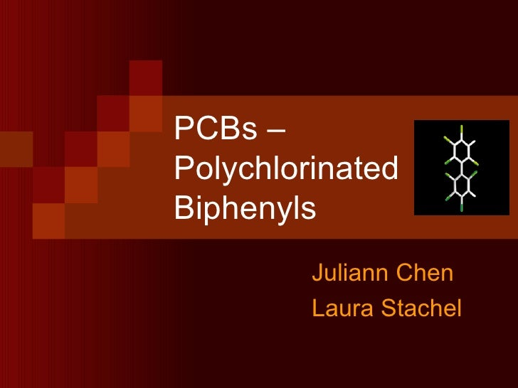 PCBs – Polychlorinated Biphenyls Juliann Chen Laura Stachel