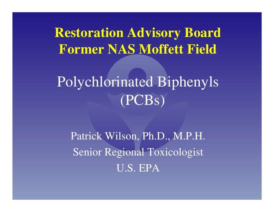 Restoration Advisory Board Former NAS Moffett Field  Polychlorinated Biphenyls           (PCBs)    Patrick Wilson, Ph.D., ...