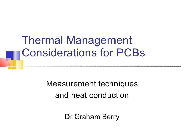 Thermal Management Considerations for PCBs Measurement techniques and heat conduction Dr Graham Berry