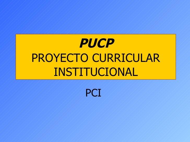 PUCP PROYECTO CURRICULAR INSTITUCIONAL PCI