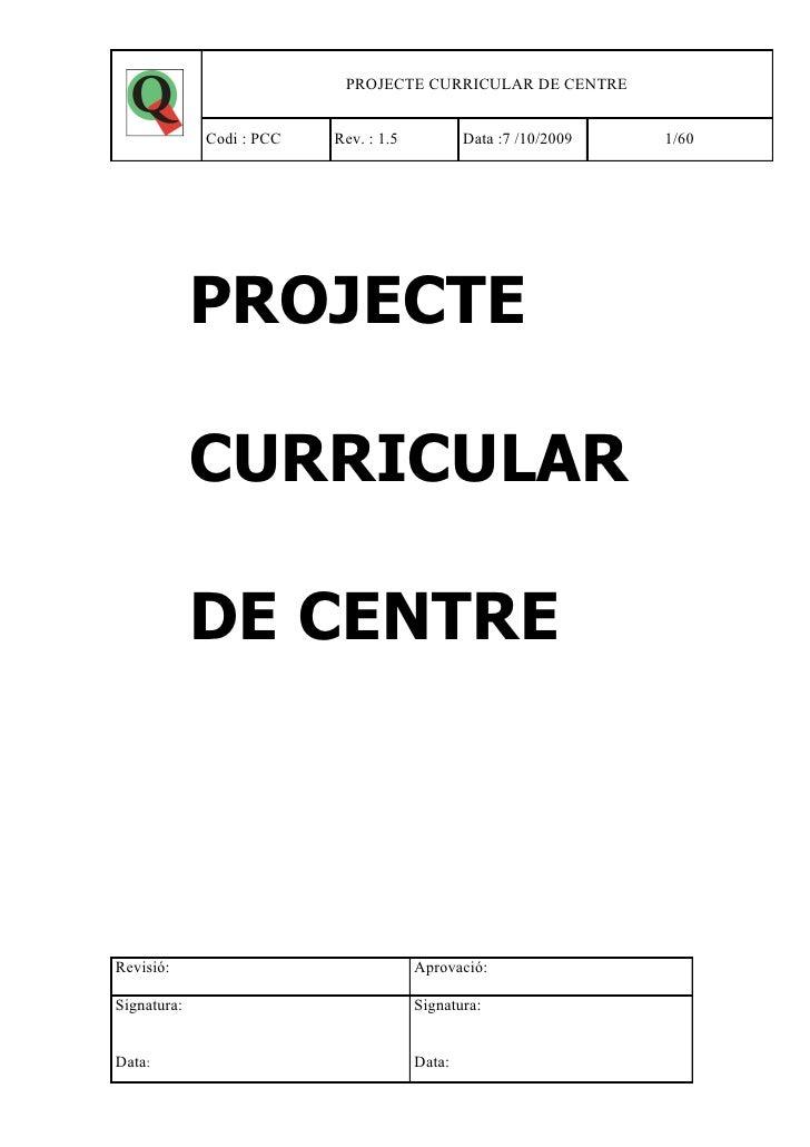 PROJECTE CURRICULAR DE CENTRE                Codi : PCC   Rev. : 1.5           Data :7 /10/2009   1/60                  PR...