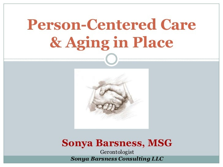Person-Centered Care& Aging in Place<br />Sonya Barsness, MSG<br />Gerontologist<br />Sonya Barsness Consulting LLC<br />