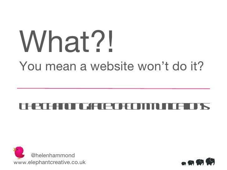 What?! You mean a website won't do it? The changing face of communications