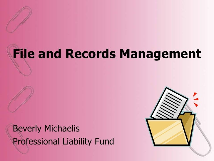 File and Records Management<br />Beverly Michaelis<br />Professional Liability Fund<br />