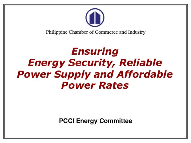 Ensuring Energy Security, Reliable Power Supply and Affordable Power Rates  PCCI Energy Committee 1