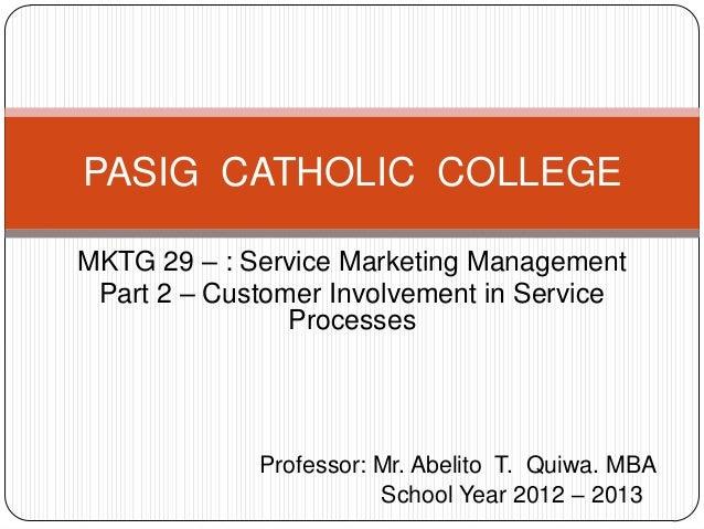 PASIG CATHOLIC COLLEGEMKTG 29 – : Service Marketing Management Part 2 – Customer Involvement in Service                Pro...