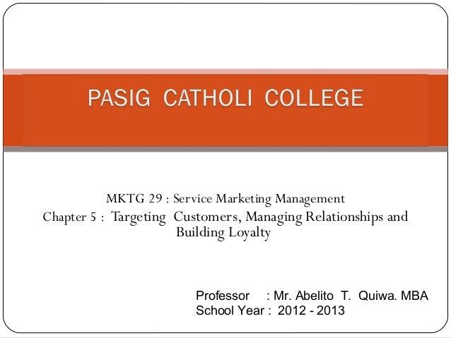 MKTG 29 : Service Marketing ManagementChapter 5 : Targeting Customers, Managing Relationships and                     Buil...