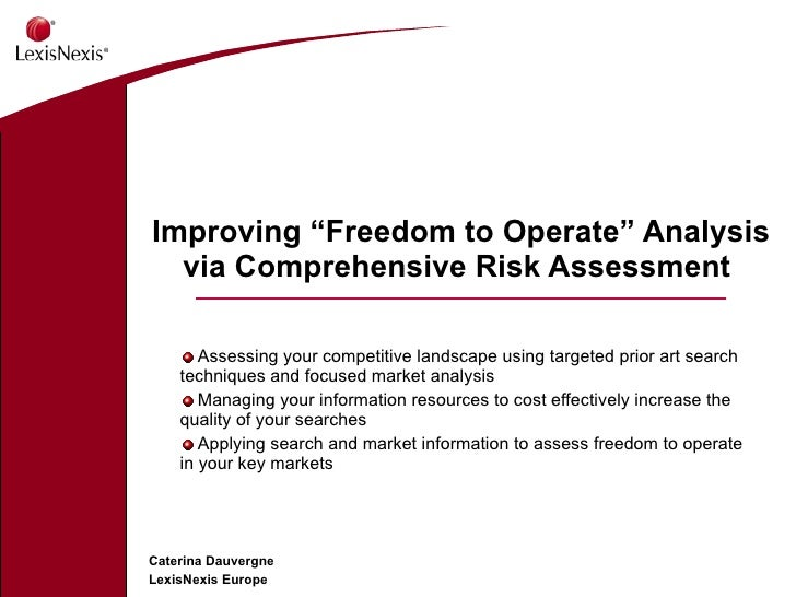 "Improving ""Freedom to Operate"" Analysis via Comprehensive Risk Assessment  <ul><li>Assessing your competitive landscape us..."
