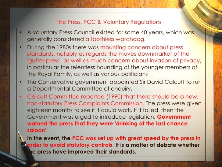 The Press, PCC & Voluntary Regulations   <ul><li>A voluntary Press Council existed for some 40 years, which was generally ...