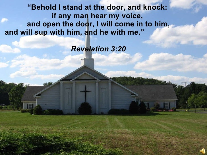 """"""" Behold I stand at the door, and knock:  if any man hear my voice,  and open the door, I will come in to him,  and will s..."""