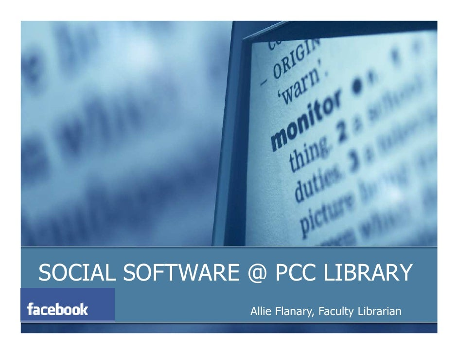 SOCIAL SOFTWARE @ PCC LIBRARY                 Allie Flanary, Faculty Librarian
