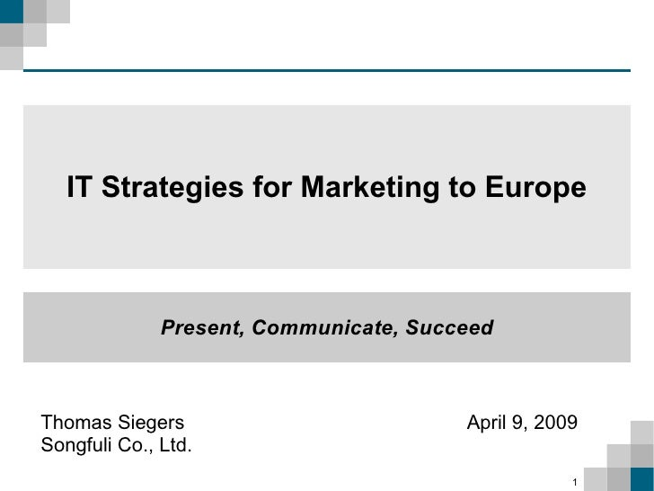 IT Strategies for Marketing to Europe                  Present, Communicate, Succeed    Thomas Siegers                    ...