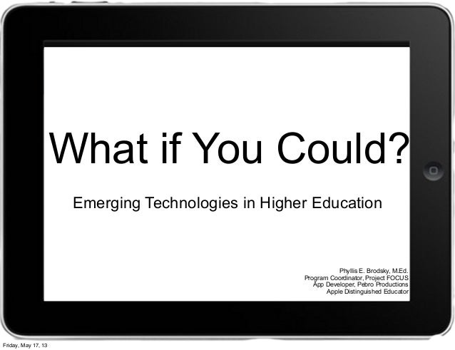 What if You Could?Emerging Technologies in Higher EducationPhyllis E. Brodsky, M.Ed.Program Coordinator, Project FOCUSApp ...