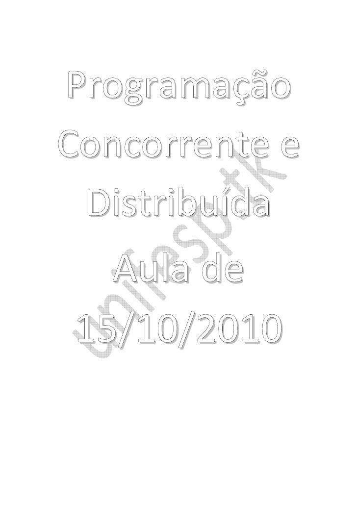 Programação Concorrente e  Distribuída   Aula de 15/10/2010