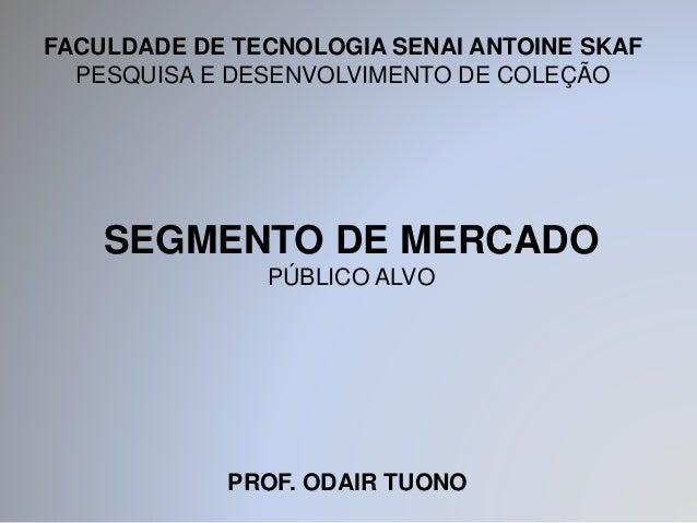 FACULDADE DE TECNOLOGIA SENAI ANTOINE SKAF PESQUISA E DESENVOLVIMENTO DE COLEÇÃO PROF. ODAIR TUONO SEGMENTO DE MERCADO PÚB...